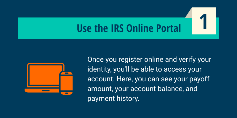 Use the IRS Online Portal to find out how much you owe.